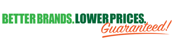 Better Brands.  Lower Prices.  Guaranteed!